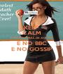 KEEP CALM O MAIOR FINAL DE AULAS  É NO BBC E NO GOSSIP - Personalised Poster A1 size
