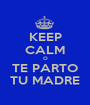 KEEP CALM O TE PARTO TU MADRE - Personalised Poster A1 size