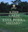 KEEP CALM O TG TÁ ACABANDO! ESSA PORRA MESMO!! - Personalised Poster A1 size