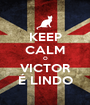 KEEP CALM O VICTOR É LINDO - Personalised Poster A1 size