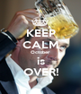 KEEP CALM October is OVER! - Personalised Poster A1 size