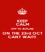 KEEP CALM OFF TO BUTLINS  ON THE 23rd OCT CANT WAIT!!  - Personalised Poster A1 size