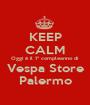 KEEP CALM Oggi è il 1° compleanno di Vespa Store Palermo - Personalised Poster A1 size