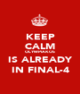 KEEP CALM OLYMPIAKOS IS ALREADY IN FINAL-4 - Personalised Poster A1 size