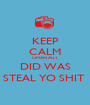 KEEP CALM OMARI ALL I  DID WAS STEAL YO SHIT  - Personalised Poster A1 size