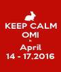 KEEP CALM OMI is April 14 - 17,2016 - Personalised Poster A1 size