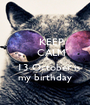 KEEP     CALM     on     13 October is  my birthday - Personalised Poster A1 size