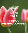 KEEP CALM ON PRIYA VISHWAKARMA - Personalised Poster A1 size