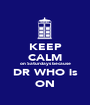 KEEP CALM on Saturdays because DR WHO is ON - Personalised Poster A1 size