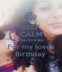 KEEP CALM One more day  For my loves Birthday  - Personalised Poster A1 size