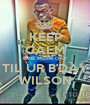KEEP CALM ONE MORE DAY TIL UR B'DAY WILSON - Personalised Poster A1 size