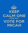 KEEP CALM ONE MORE DAY VOTE FOR MICAH - Personalised Poster A1 size