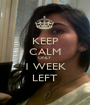 KEEP CALM ONLY 1 WEEK LEFT - Personalised Poster A1 size