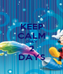 KEEP CALM ONLY 2 DAYS - Personalised Poster A1 size