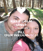 KEEP CALM ONLY 2 MONTHS TILL  OUR WEDDING!!! - Personalised Poster A1 size