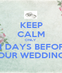 KEEP CALM ONLY  21 DAYS BEFORE OUR WEDDING - Personalised Poster A1 size