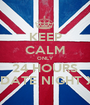 KEEP CALM ONLY 24 HOURS TILL DATE NIGHT XXXX - Personalised Poster A1 size