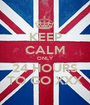 KEEP CALM ONLY 24 HOURS TO GO XXX - Personalised Poster A1 size