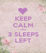 KEEP CALM only 3 SLEEPS LEFT - Personalised Poster A1 size