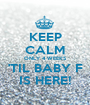 KEEP CALM ONLY 4 WEEKS 'TIL BABY F IS HERE! - Personalised Poster A1 size
