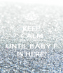 KEEP CALM ONLY 4 WEEKS UNTIL BABY F IS HERE! - Personalised Poster A1 size