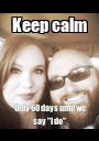 """Keep calm Only 60 days until we say """"I do""""  - Personalised Poster A1 size"""