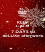 KEEP CALM only   7 DAYS till deLUXe afterwork - Personalised Poster A1 size
