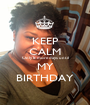 KEEP CALM Only 8 more days until MY BIRTHDAY - Personalised Poster A1 size