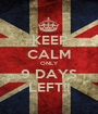KEEP CALM ONLY 9 DAYS LEFT!! - Personalised Poster A1 size