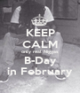 KEEP CALM only real Niggas B-Day in February - Personalised Poster A1 size
