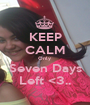 KEEP CALM Only  Seven Days Left <3.. - Personalised Poster A1 size