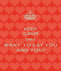 KEEP CALM ONLY WANT  TO EAT YOU AND YOU? - Personalised Poster A1 size