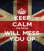 KEEP CALM OR FATA WILL MESS YOU UP - Personalised Poster A1 size