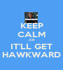 KEEP CALM OR IT'LL GET HAWKWARD - Personalised Poster A1 size