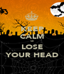 KEEP CALM or LOSE YOUR HEAD - Personalised Poster A1 size