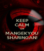 KEEP CALM OR MANGEKYOU SHARINGAN! - Personalised Poster A1 size