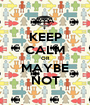 KEEP CALM OR MAYBE NOT - Personalised Poster A1 size