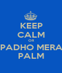 KEEP CALM OR PADHO MERA PALM - Personalised Poster A1 size