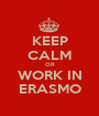 KEEP CALM OR WORK IN ERASMO - Personalised Poster A1 size