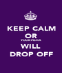 KEEP CALM OR YOUR PISHA WILL DROP OFF - Personalised Poster A1 size