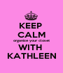 KEEP  CALM organize your closet WITH  KATHLEEN - Personalised Poster A1 size