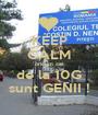 KEEP CALM oricum cei de la 10G sunt GENII ! - Personalised Poster A1 size
