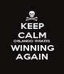 KEEP CALM ORLANDO PIRATES WINNING AGAIN - Personalised Poster A1 size