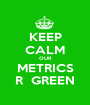 KEEP CALM OUR METRICS R  GREEN - Personalised Poster A1 size