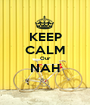 KEEP CALM Our NAH  - Personalised Poster A1 size