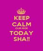 KEEP CALM OUR RIDE TODAY SHA!! - Personalised Poster A1 size