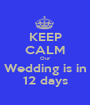 KEEP CALM Our Wedding is in 12 days - Personalised Poster A1 size