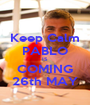Keep Calm PABLO IS COMING 26th MAY - Personalised Poster A1 size