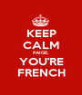 KEEP CALM PAIGE, YOU'RE FRENCH - Personalised Poster A1 size