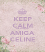 KEEP CALM PARABÉNS AMIGA CELINE - Personalised Poster A1 size